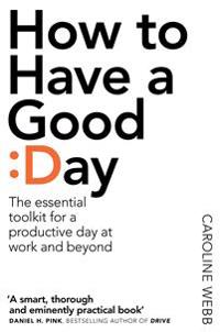 How to have a good day - the essential toolkit for a productive day at work