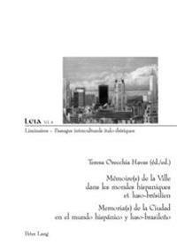 Memoire(s) de La Ville Dans Les Mondes Hispaniques Et Luso-Bresilien- Memoria(s) de La Ciudad En El Mundo Hispanico y Luso-Brasileno