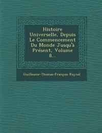 Histoire Universelle, Depuis Le Commencement Du Monde Jusqu'à Présent, Volume 8...