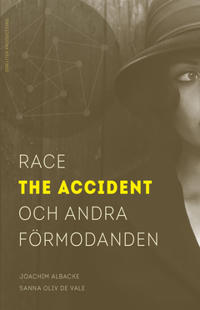 Race the accident och andra förmodanden
