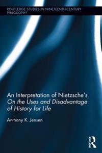 Interpretation of Nietzsche's &quote;On the Uses and Disadvantage of History for Life&quote;