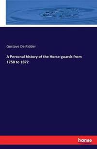 A Personal History of the Horse-Guards from 1750 to 1872