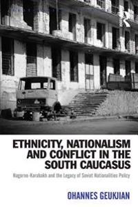 Ethnicity, Nationalism and Conflict in the South Caucasus