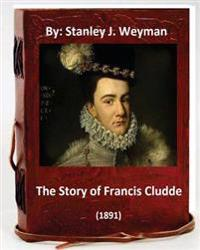 The Story of Francis Cludde (1891) by: Stanley J. Weyman