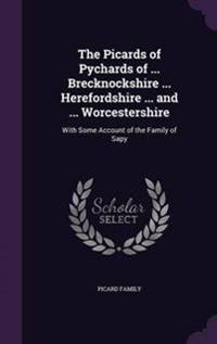 The Picards of Pychards of ... Brecknockshire ... Herefordshire ... and ... Worcestershire