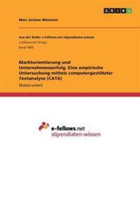 Marktorientierung Und Unternehmenserfolg. Eine Empirische Untersuchung Mittels Computergestutzter Textanalyse (Cata)