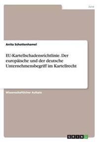 EU-Kartellschadensrichtlinie. Der europäische und der deutsche Unternehmensbegriff im Kartellrecht