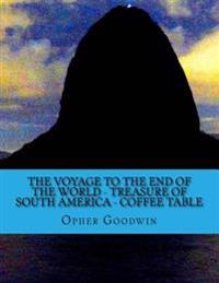 The Voyage to the End of the World - Treasure of South America - Coffee Table