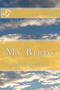 My Birds: Sketch Book (50 Count)