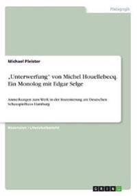 """""""Unterwerfung"""" von Michel Houellebecq. Ein Monolog mit Edgar Selge. Anmerkungen zum Werk in der Inszenierung am Deutschen Schauspielhaus Hamburg"""