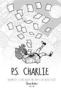 P.S. Charlie: Memoirs of a Little Brave Girl with a Big Brave Heart
