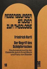 Der Begriff Des Schoepferischen: Deutungsversuche Der Dialektik Durch Ernst Bloch Und Franz Von Baader