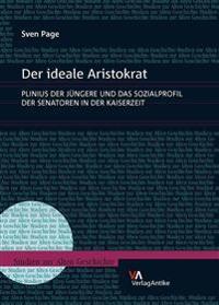 Der Ideale Aristokrat: Plinius Der Jungere Und Das Sozialprofil Der Senatoren in Der Kaiserzeit
