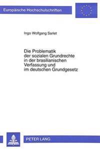 Die Problematik Der Sozialen Grundrechte in Der Brasilianischen Verfassung Und Im Deutschen Grundgesetz: Eine Rechtsvergleichende Untersuchung