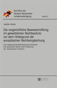 Die Vorgerichtliche Beweisermittlung Im Gewerblichen Rechtsschutz VOR Dem Hintergrund Der Europaeischen Rechtsangleichung: Eine Vergleichende Betracht