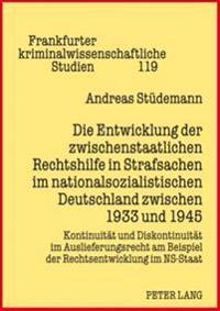 Die Entwicklung Der Zwischenstaatlichen Rechtshilfe in Strafsachen Im Nationalsozialistischen Deutschland Zwischen 1933 Und 1945: Kontinuitaet Und Dis