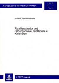 Familienstruktur Und Bildungsniveau Der Kinder in Kolumbien: Eine Historisch-Demographische Analyse 1976-2000