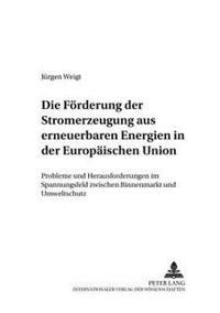 Die Foerderung Der Stromerzeugung Aus Erneuerbaren Energien in Der Europaeischen Union: Probleme Und Herausforderungen Im Spannungsfeld Zwischen Binne