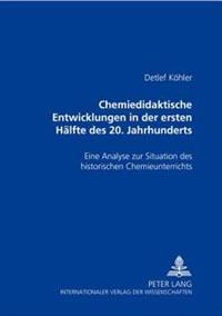 Chemiedidaktische Entwicklungen in Der Ersten Haelfte Des 20. Jahrhunderts: Eine Analyse Zur Situation Des Historischen Chemieunterrichts