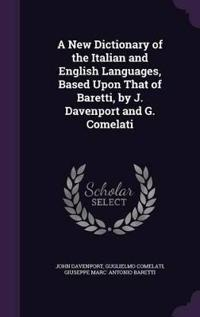 A New Dictionary of the Italian and English Languages, Based Upon That of Baretti, by J. Davenport and G. Comelati