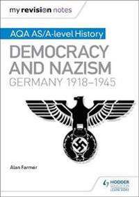 My Revision Notes: Aqa As/A-Level History: Democracy and Nazism: Germany, 1918-1945