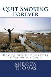 Quit Smoking Forever: How to Give Up Cigarettes & Vaping for Good