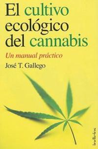El Cultivo Ecologico del Cannabis: Un Manual Practico = The Organic Cultivation of Cannabis