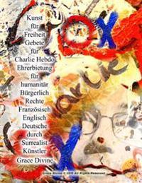 Kunst Fur Freiheit Gebete Fur Charlie Hebdo Ehrerbietung Fur Humanitar Burgerlich Rechte Franzosisch Englisch Deutsche Durch Surrealist Kunstler Grace