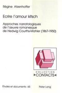 Ecrire L'Amour Kitsch: Approches Narratologiques de L'Oeuvre Romanesque de Hedwig Courths-Mahler (1867-1950)