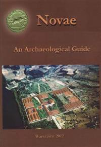 Novae: An Archaeological Guide to a Roman Legionary Fortress and Early Byzantine Town on the Lower Danube (Bulgaria)