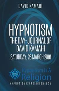 Hypnotism the Day-Journal of David Kamahi Saturday, 26 March 2016