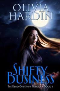 Shifty Business: (Book 3 of the Bend-Bite-Shift Trilogy)