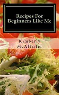 Recipes for Beginners Like Me: Short and Simple