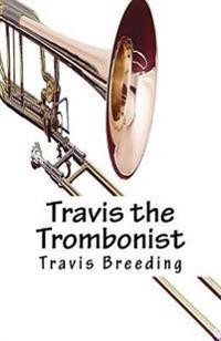 Travis the Trombonist