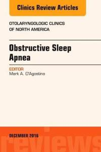 Obstructive Sleep Apnea, an Issue of Otolaryngologic Clinics of North America