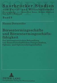 Boersentermingeschaefte Und Boersentermingeschaeftsfaehigkeit: Zur Boersengesetzlichen Behandlung Von Finanzwirtschaftlichen Festgeschaeften, Options-