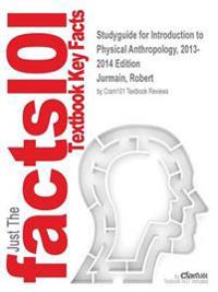 Studyguide for Introduction to Physical Anthropology, 2013-2014 Edition by Jurmain, Robert, ISBN 9781285062037