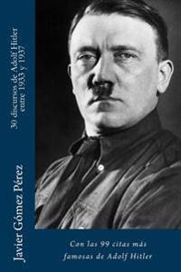 30 Discursos de Adolf Hitler Entre 1933 y 1937: Con Las 99 Citas Mas Famosas de Adolf Hitler