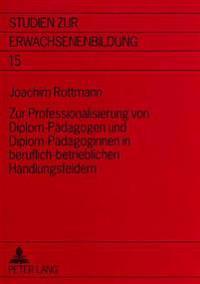 Zur Professionalisierung Von Diplom-Paedagogen Und Diplom-Paedagoginnen in Beruflich-Betrieblichen Handlungsfeldern