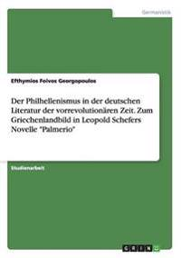 Der Philhellenismus in Der Deutschen Literatur Der Vorrevolutionaren Zeit. Zum Griechenlandbild in Leopold Schefers Novelle Palmerio