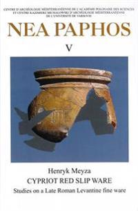 NEA Paphos V: Cypriot Red Slip Ware: Studies on a Late Roman Levantine Fine Ware