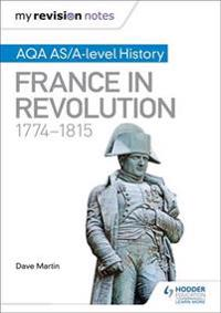My Revision Notes: AQA AS/A-level History: France in Revolution, 1774-1815