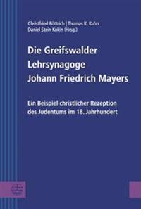 Die Greifswalder Lehrsynagoge Johann Friedrich Mayers: Ein Beispiel Christlicher Rezeption Des Judentums Im 18. Jahrhundert