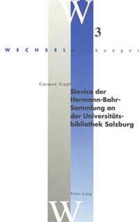 Slavica Der Hermann-Bahr-Sammlung an Der Universitaetsbibliothek Salzburg: Mit Einem Geleitwort Von Moritz Csáky