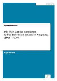 Das Erste Jahr Der Hamburger Sudsee-Expedition in Deutsch-Neuguinea (1908 - 1909)