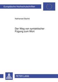 Der Weg Von Syntaktischer Fuegung Zum Wort: Eine Analyse Deutscher Substantivischer Univerbierungen Unter Synchroner, Diachroner Und Sprachvergleichen