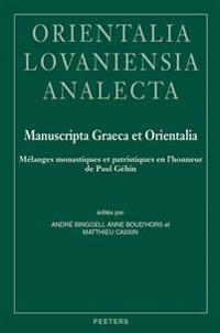 Manuscripta Graeca Et Orientalia: Melanges Monastiques Et Patristiques En L'Honneur de Paul Gehin
