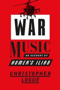 War Music: An Account of Homer's Iliad