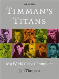 Timman's Titans: My World Chess Champions