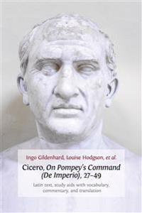 Cicero, On Pompey's Command (De Imperio), 27-49: Latin Text, Study Aids with Vocabulary, Commentary, and Translation